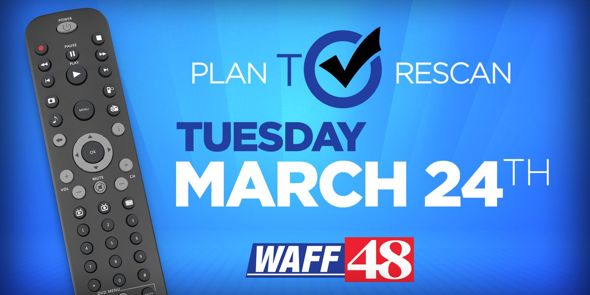 Plan to Rescan March 24: WAFF 48′s signal upgrade