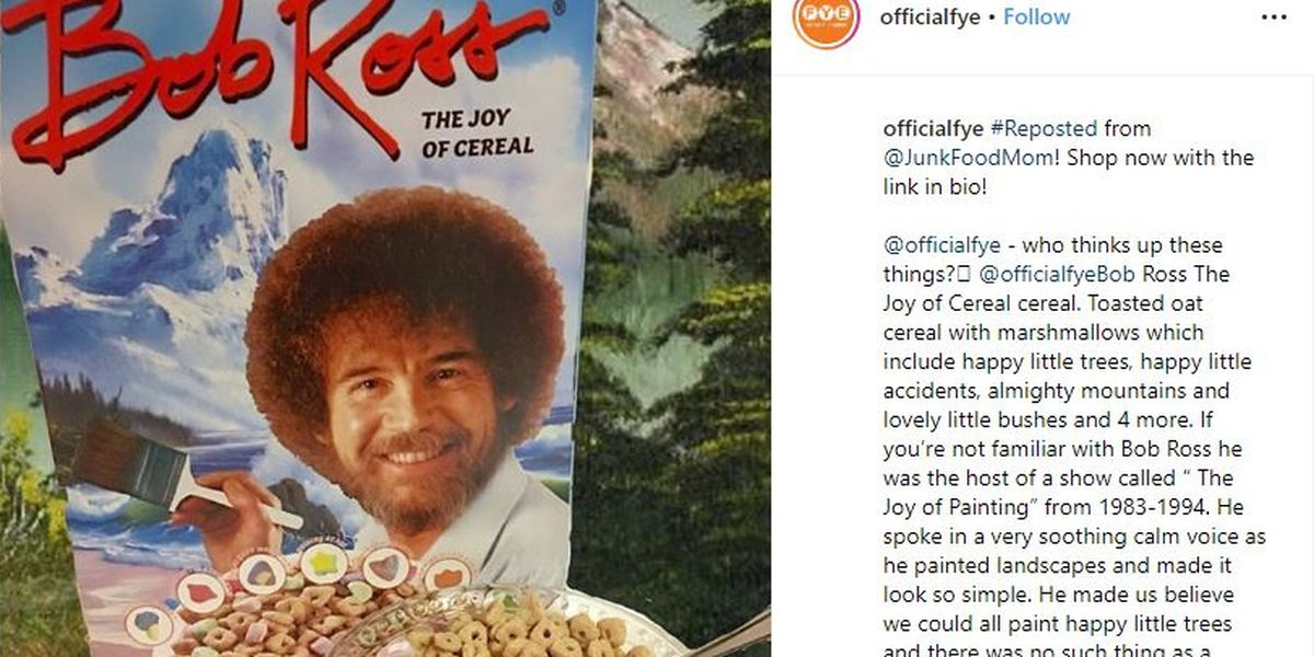 Do you have your Bob Ross cereal yet? Yes, that Bob Ross